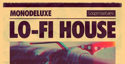 Monodeluxe - LoFi House (Loopmasters)