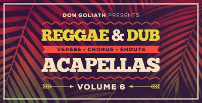 Don Goliath - Reggae & Dub Acapellas Vol. 6 (Loopmasters)