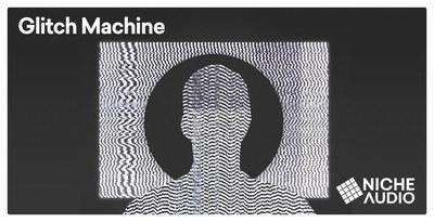 Glitch Machine (Niche Audio)