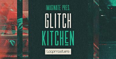 Imaginate Presents Glitch Kitchen (Loopmasters)