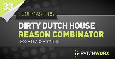 Utku-S Dirty Dutch House Reason 6 Combinator Presets (Loopmasters)