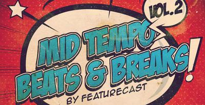 Featurecast Presents Mid Tempo Beats & Breaks 2 (Loopmasters)