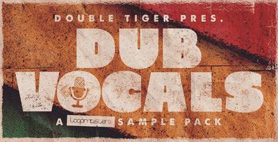 Double Tiger Presents - Dub Vocals (Loopmasters)