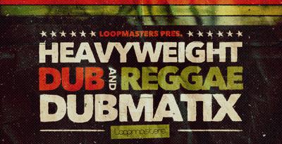 Dubmatix Presents - Heavyweight Dub & Reggae (Loopmasters)