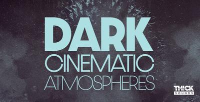 Dark Cinematic Atmospheres (THICK)