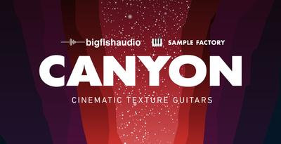 Canyon Cinematic Texture Guitars (Big Fish Audio)