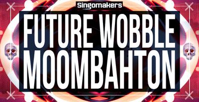 Future Wobble & Moombahton (Singomakers)