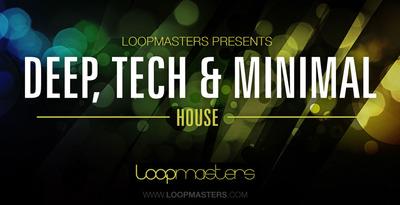 Deep Tech and Minimal House (Loopmasters)
