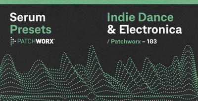 Indie Dance & Electronica - Serum Presets (Loopmasters)