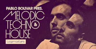Pablo Bolivar - Melodic Techno & House (Loopmasters)