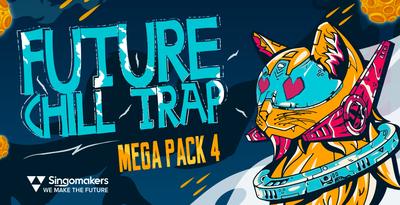 Future Chill Trap Mega Pack 4 (Singomakers)