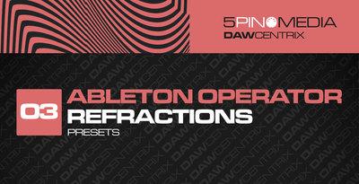 DAWcentrix 03 - Ableton Operator Refractions (5Pin Media)
