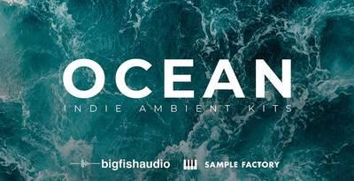 OCEAN - Indie Ambient Kits (Big Fish Audio)