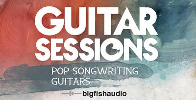 Guitar Sessions - Pop Songwriting Guitars (Big Fish Audio)