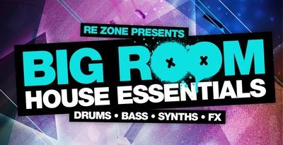 Re-Zone Presents Big Room House Essentials (Loopmasters)