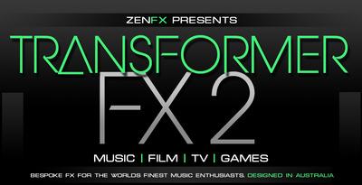 ZENFX Presents - Transformer FX 2 (Zenhiser)