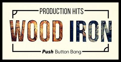 Wood & Iron Production Hits (Push Button)