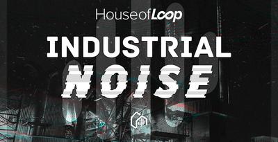 Industrial Noise & EFX (House Of Loop)