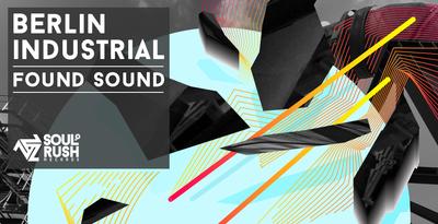 Berlin Industrial Found Sound (Soul Rush)